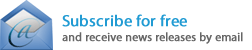 Subscribe for free and receive news releases by email